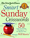 The New York Times Smart Sunday Crosswords Volume 4: 50 Sunday Puzzles from the Pages of The New York Times
