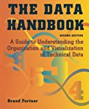 The Data Handbook : A Guide to Understanding the Organization and Visualization of Technical Data, Fortner, Brand, 1461275725