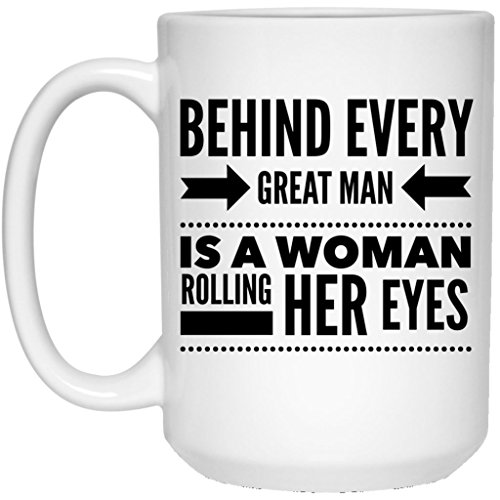 Behind Every Great Man Is A Woman Rolling Her Eyes Sarcastic Funny Coffee Cup; 15 - Shape How Face Tell Your To