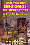 How to Make Kindle Comics and Children's Books, R. Scot Johns, 0982153856