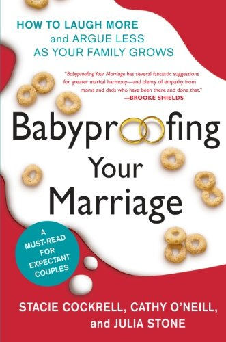 Babyproofing Your Marriage: How to Laugh More and Argue Less As Your Family Grows (Brother Or Best Friend As Best Man)
