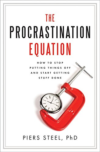 The Procrastination Equation: How to Stop Putting Things Off and Start Getting Stuff Done by Piers Steel PhD