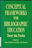 Conceptual Frameworks for Bibliographic Education, Mary Reichel, 0872875520