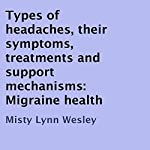 Types of Headaches, Their Symptoms, Treatments and Support Mechanisms: Migraine Health | Misty Lynn Wesley