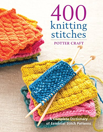 - 400 Knitting Stitches: A Complete Dictionary of Essential Stitch Patterns