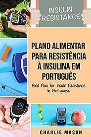 Plano Alimentar Para Resistência à Insulina Em português/ Food Plan for Insulin Resistance In Portuguese: Guia