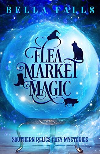 Flea Market Magic (Southern Relics Cozy Mysteries Book 1) by [Falls, Bella]
