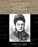 A Lady's Life in the Rocky Mountains, Isabella L. Bird, 1438528345