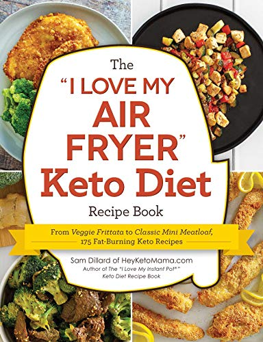 "The ""I Love My Air Fryer"" Keto Diet Recipe Book: From Veggie Frittata to Classic Mini Meatloaf, 175 Fat-Burning Keto Recipes (""I Love My"" Series) by Sam Dillard"