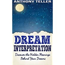 Dream Interpretation: Discover the Hidden Meanings Behind Your Dreams