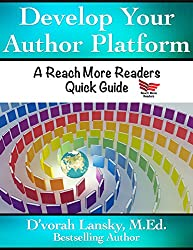 Develop Your Author Platform (Reach More Readers Quick Guide Series Book 1)