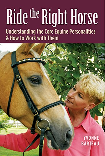 - Ride the Right Horse: Understanding the Core Equine Personalities & How to Work with Them