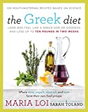 The Greek Diet: Look and Feel like a Greek God or Goddess and Lose up to Ten Pounds in Two Weeks
