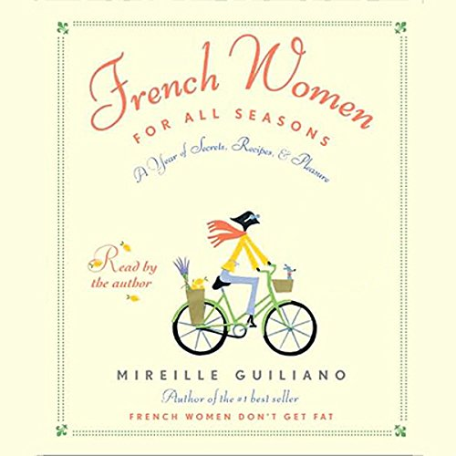 French Women for All Seasons: A Year of Secrets, Recipes, Pleasure by Random House Audio