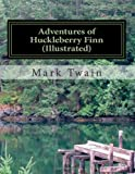 Adventures of Huckleberry Finn(Illustrated), Mark Twain and classics US, 1495211177