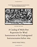 A Catalog of Multi-Part Repertoire for Wind Instruments or for Undesignated Instrumentation Before 1600, Whitwell, David, 1936512351