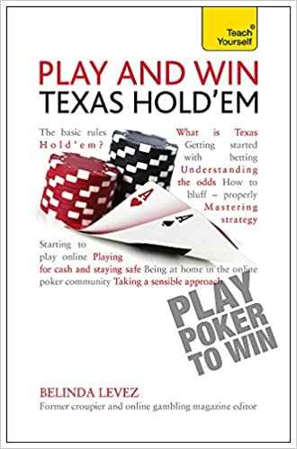 Play and Win Texas Hold Em: Teach Yourself