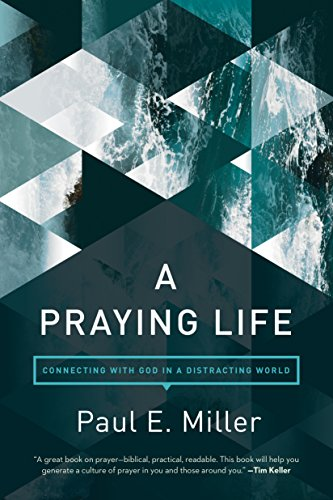 (A Praying Life: Connecting with God in a Distracting World)