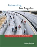Reinventing Los Angeles: Nature and Community in the Global City (Urban and Industrial Environments)