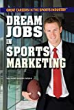 Dream Jobs in Sports Marketing (Great Careers in the Sports Industry)