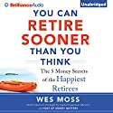 You Can Retire Sooner Than You Think Audiobook by Wes Moss Narrated by Wes Moss, Scott Merriman