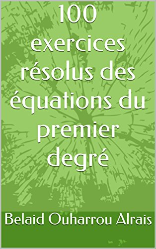 100 exercices résolus des équations du premier degré (French Edition)