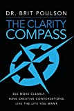 The Clarity Compass: See More Clearly. Have Creative Conversations. Live the Life you Want.