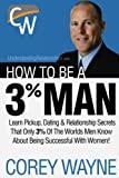 How to Be a 3% Man: Winning the Heart of the Woman of Your Dreams