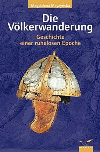 Die Völkerwanderung: Geschichte einer ruhelosen Epoche (Albatros im Patmos Verlagshaus)