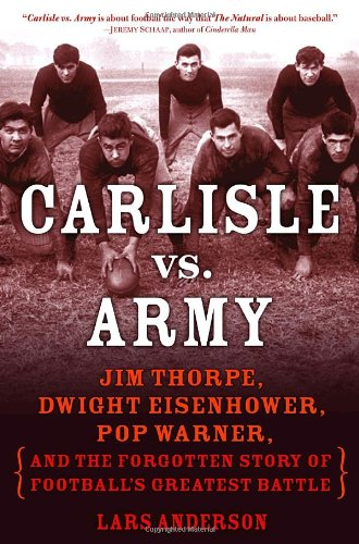 Carlisle vs. Army: Jim Thorpe, Dwight Eisenhower, Pop Warner, and the Forgotten Story of Football's Greatest Battle PDF
