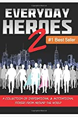 Everyday Heroes 2: A Collection Of Inspirational & Motivational Stories From Around The World (Self Help Books, Inspirational Books, Motivational Books, Success Principles) (Volume 2) Paperback