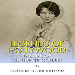 Legends of Hollywood: The Life of Claudette Colbert Audiobook