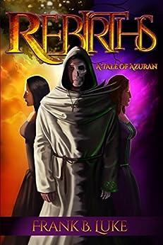 Rebirths: A Tale of Azuran by [Luke, Frank B.]