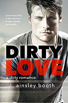 Dirty Love (Forbidden Bodyguards Book 3) by [Booth, Ainsley]