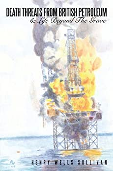 Death Threats From British Petroleum: & Life Beyond The Grave by [Henry Wells Sullivan]