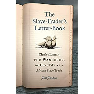 The Odalisque-Trader's Letter-Book: Charles Lamar, the Wanderer, and Other Tales of the African Slave Trade (UnCivil Wars Ser.)