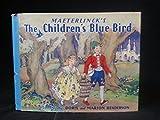 Maeterlinck's the Children's Blue Bird.