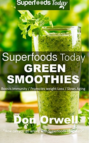 Superfoods Today Green Smoothies Whole Foods Diet Heart Healthy Diet Natural Foods Blender Recipes Weight Loss Naturally Green Smoothies For Weight Loss Detox Smoothie Recipes Sugar Detox