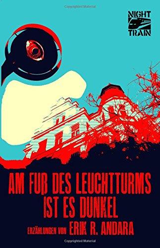 Am Fuß des Leuchtturms ist es dunkel: Erzählungen (German Edition)
