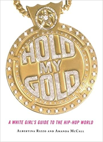 Hold My Gold: A White Girl's Guide to the Hip-Hop World