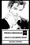 Pierce Brosnan Adult Coloring Book: Legendary James Bond Actor and Sex Symbol, Multiple Golden Globe Awards Winner and Cultural Icon Inspired Adult Coloring Book (Pierce Brosnan Books)