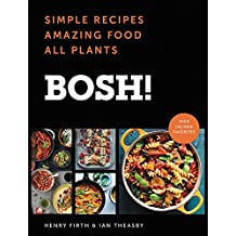 BOSH!: Simple Recipes * Amazing Food * All Plants