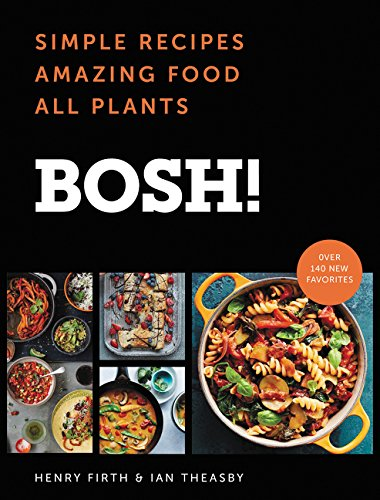 BOSH!: Simple Recipes * Amazing Food * All Plants by Ian Theasby, Henry David Firth
