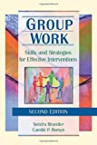 Group Work : Skills and Strategies for Effective Interventions, Brandler, Sondra and Roman, Camille P., 078900710X
