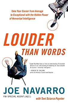 Louder Than Words: Take Your Career from Average to Exceptional with the Hidden Power of Nonverbal Intelligence by [Navarro, Joe, Poynter, Toni Sciarra]