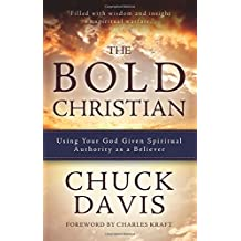 The Bold Christian: Using Your God Given Spiritual Authority as a Believer