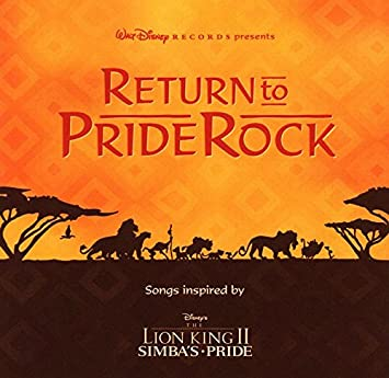 Return To Pride Rock: Songs Inspired By Disneyu0027s The Lion King II   Simbau0027s  Pride