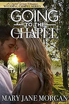 Going to the Chapel (Crystal Springs Romances: The Wedding Chapel Book 1) by [Morgan, Mary Jane]