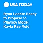 Ryan Lochte Ready to Propose to Playboy Model Kayla Rae Reid | Josh Peter