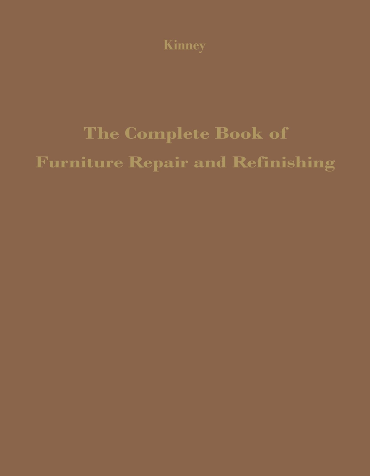 The Complete Book of Furniture Repair and Refinishing: Ralph Parsons  Kinney: 9780720603729: Amazon.com: Books